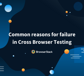 Common reasons for failure in Cross Browser Testing