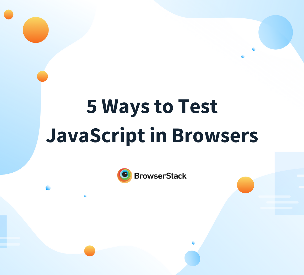 5 Ways to Test Javascript in Browsers