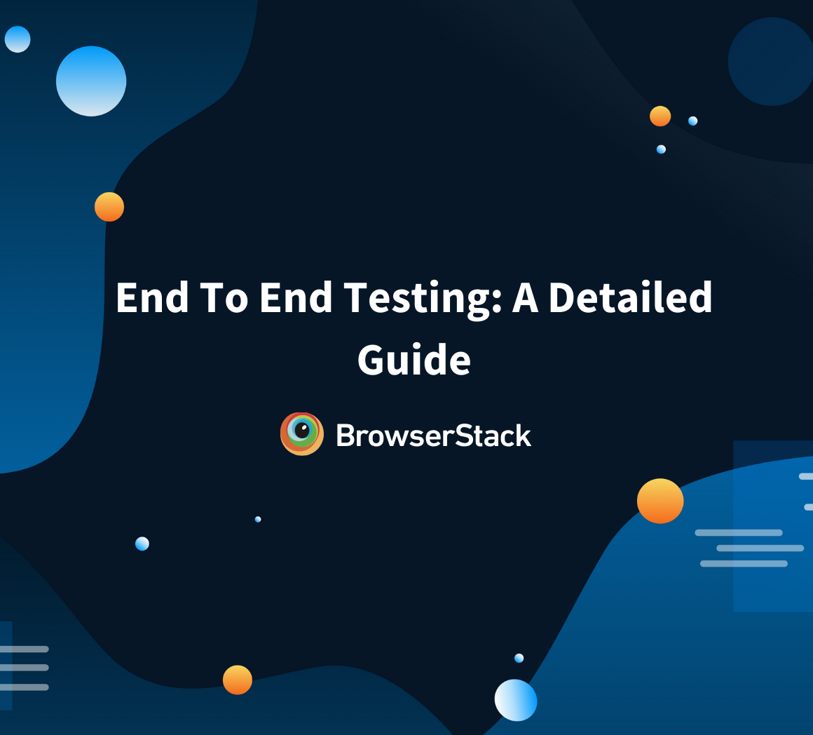 End To End Testing A Detailed Guide Browserstack