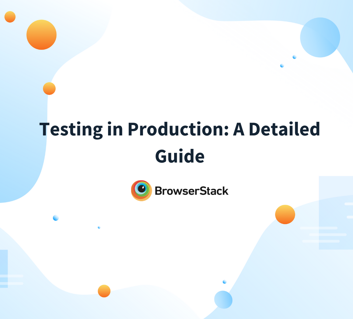 Testing in Production: A Detailed Guide