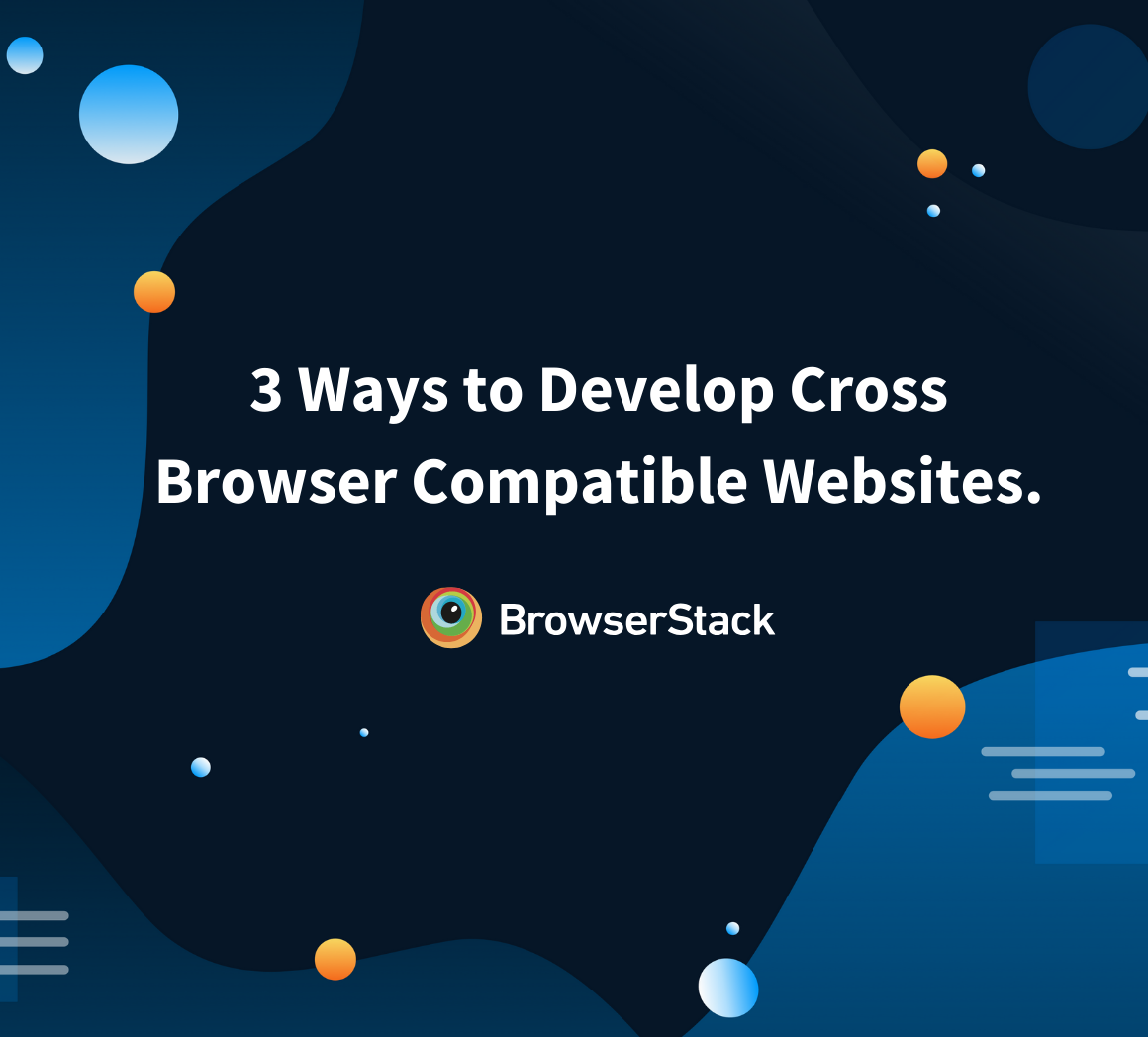 3 Ways to Develop Cross Browser Compatible Website