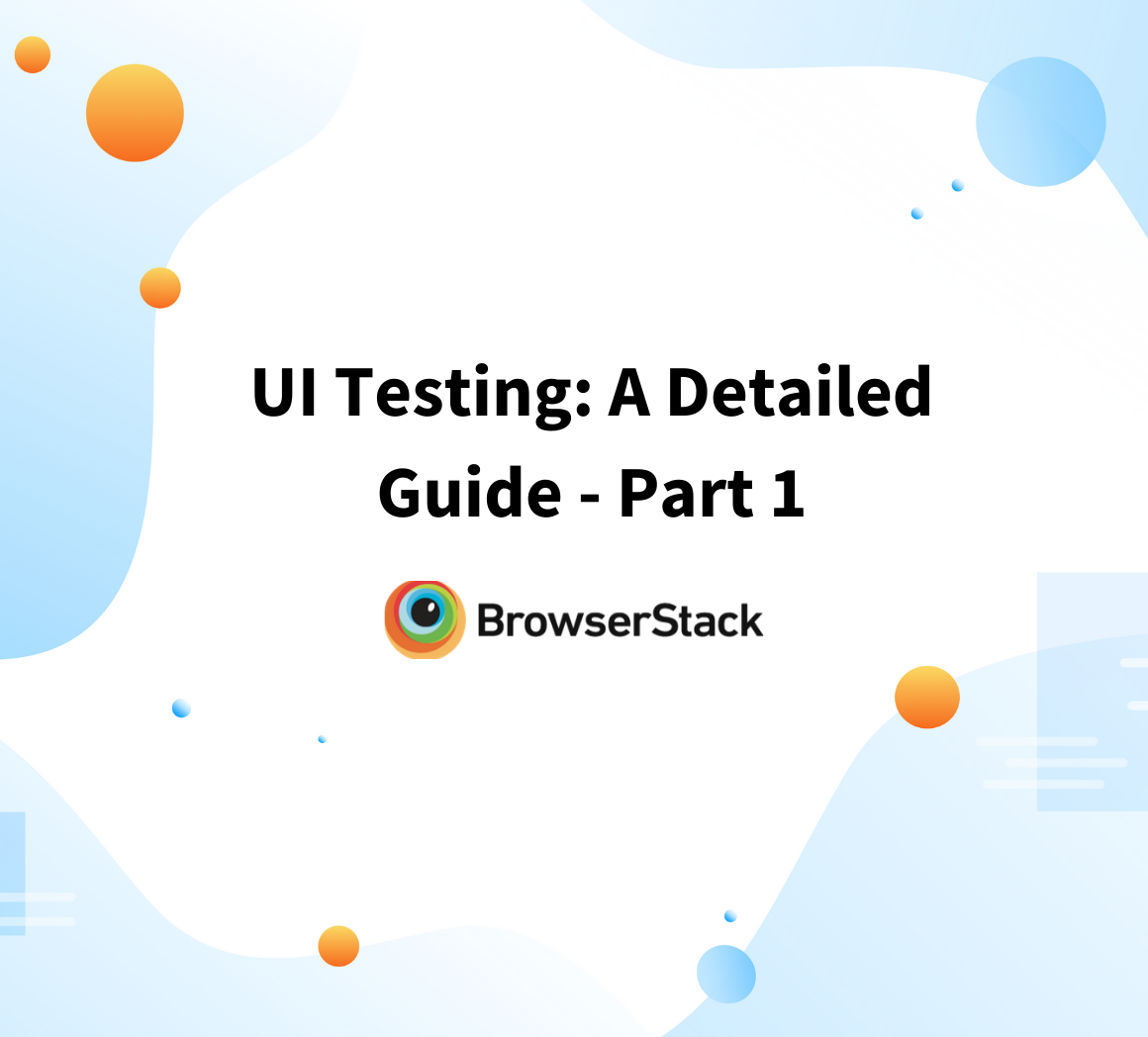 UI Testing: A Detailed Guide