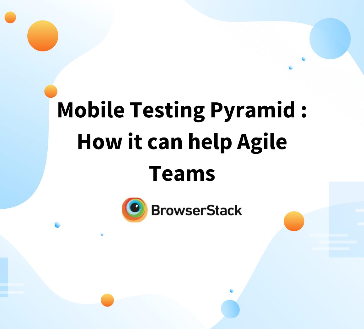Mobile Testing Pyramid: How it can help Agile Teams