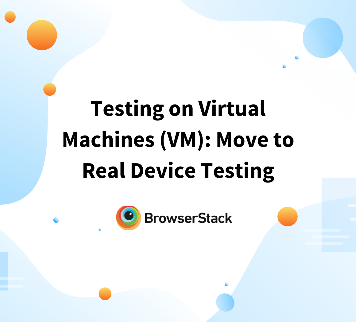 Why Virtual Machine Testing is Not Enough in 2021