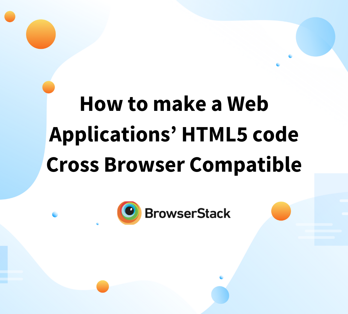 Make an application's HTML5 cross browser compatible