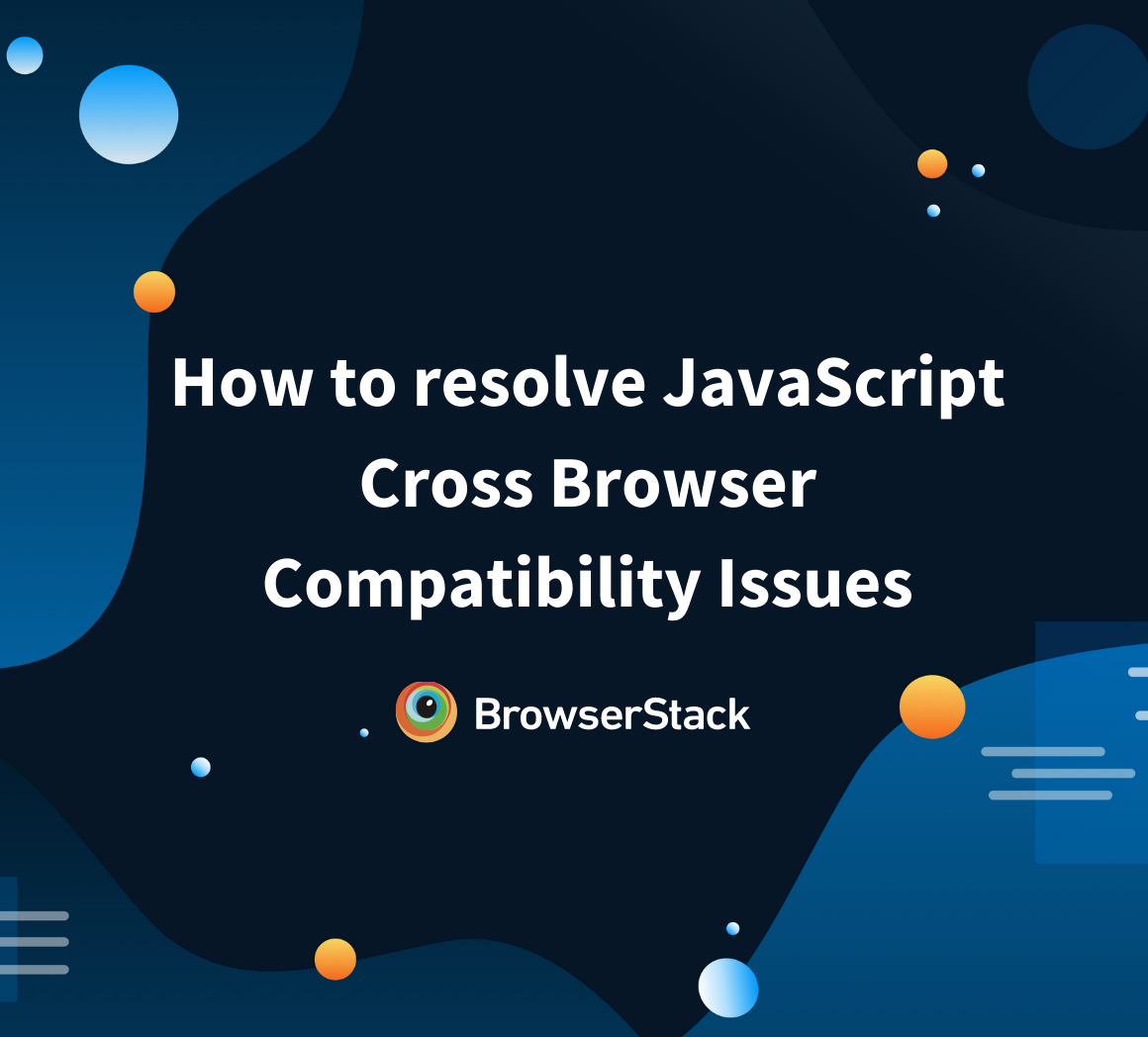 Common JavaScript Cross Browser Compatibility Issues and how to solve them