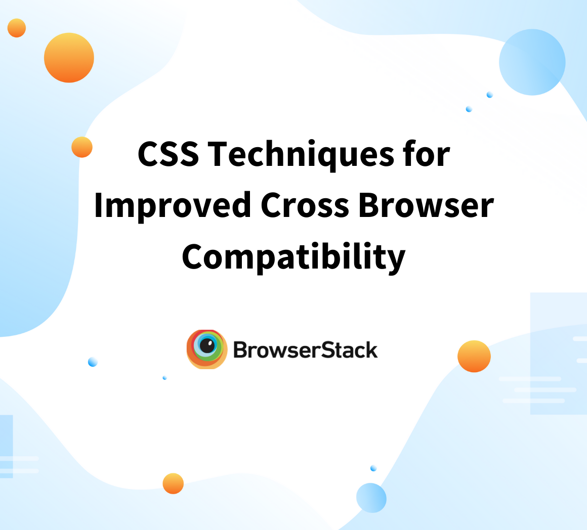 CSS techniques for Improved Cross Browser Compatibility